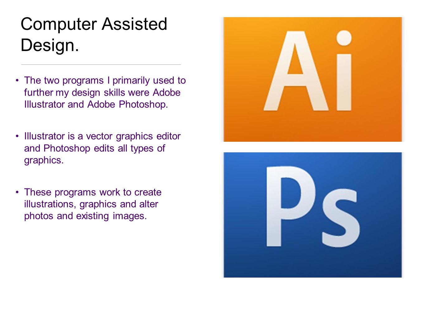 The two programs I primarily used to further my design skills were Adobe Illustrator and Adobe Photoshop.