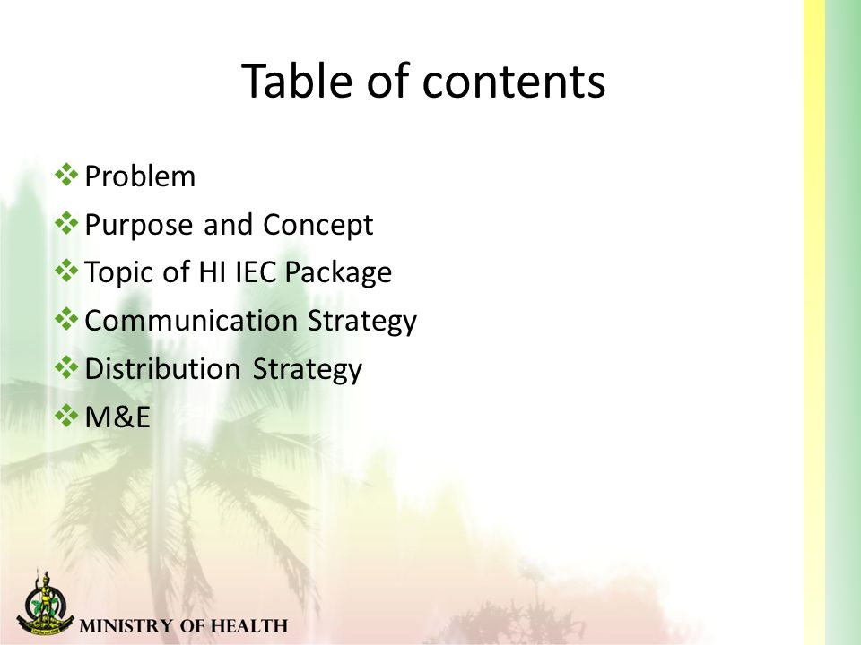 Table of contents  Problem  Purpose and Concept  Topic of HI IEC Package  Communication Strategy  Distribution Strategy  M&E