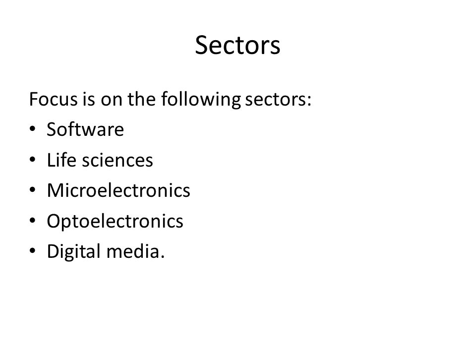 Sectors Focus is on the following sectors: Software Life sciences Microelectronics Optoelectronics Digital media.