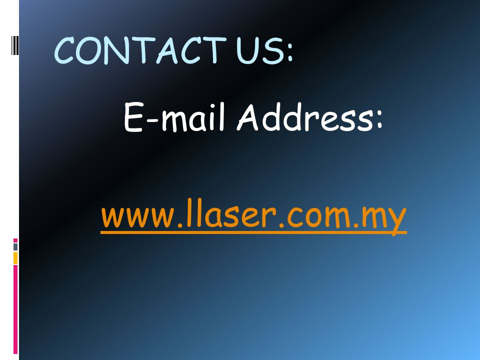 CONTACT US: E-mail Address: www.llaser.com.my