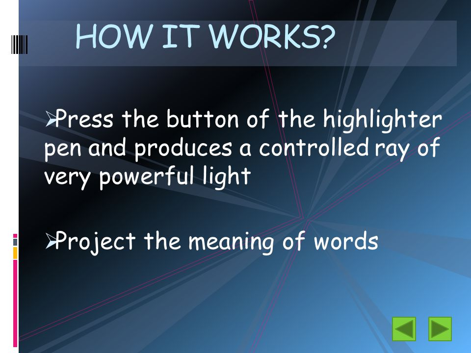  Press the button of the highlighter pen and produces a controlled ray of very powerful light  Project the meaning of words HOW IT WORKS?