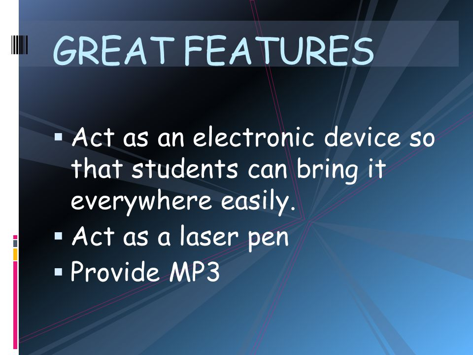 GREAT FEATURES  Act as an electronic device so that students can bring it everywhere easily.