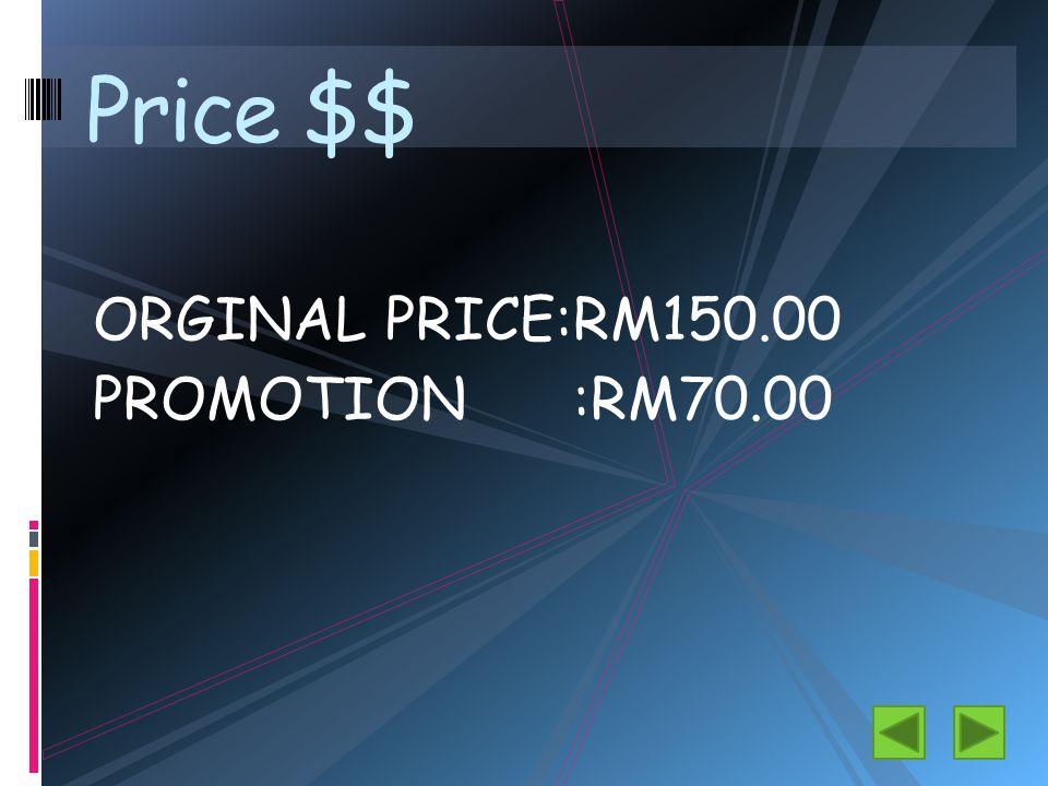 Price $$ ORGINAL PRICE:RM150.00 PROMOTION :RM70.00