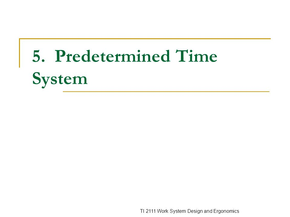 TI 2111 Work System Design and Ergonomics 5. Predetermined Time System