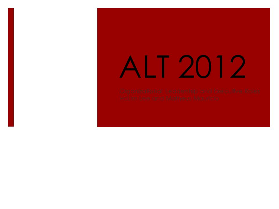 ALT 2012 Organizational Leadership and Executive Roles HoLim Lee and Matheus Mauricio