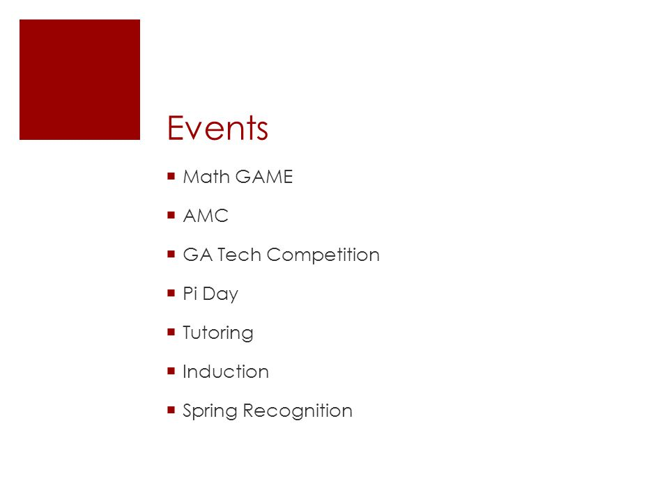Events  Math GAME  AMC  GA Tech Competition  Pi Day  Tutoring  Induction  Spring Recognition