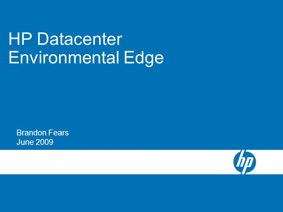 HP Datacenter Environmental Edge Brandon Fears June 2009