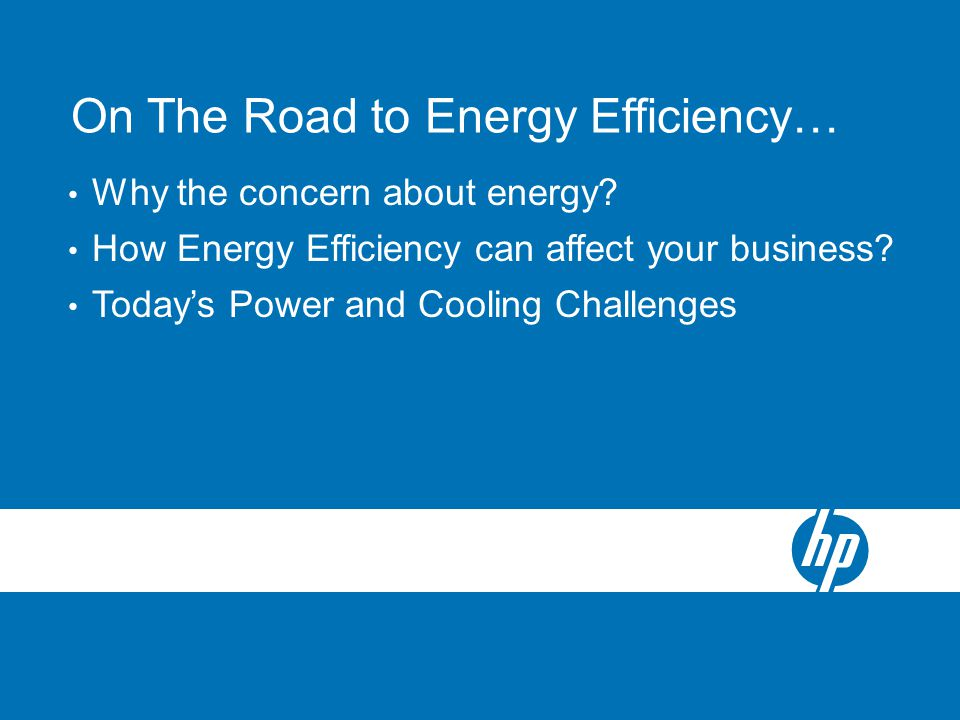 On The Road to Energy Efficiency… Why the concern about energy.