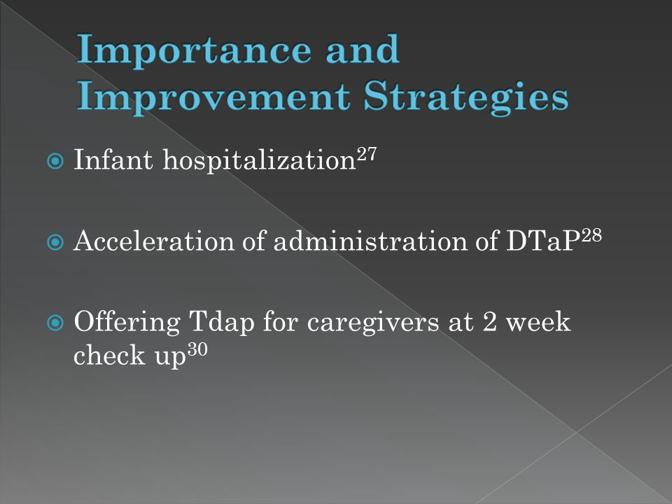  Infant hospitalization 27  Acceleration of administration of DTaP 28  Offering Tdap for caregivers at 2 week check up 30