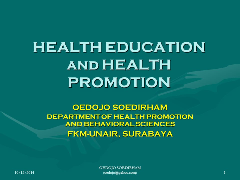 10/12/2014 OEDOJO SOEDIRHAM (oedojo@yahoo.com)1 HEALTH EDUCATION and HEALTH PROMOTION OEDOJO SOEDIRHAM DEPARTMENT OF HEALTH PROMOTION AND BEHAVIORAL S