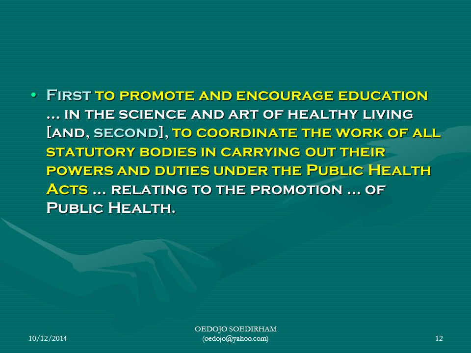 10/12/2014 OEDOJO SOEDIRHAM (oedojo@yahoo.com)12 First to promote and encourage education … in the science and art of healthy living [and, second], to