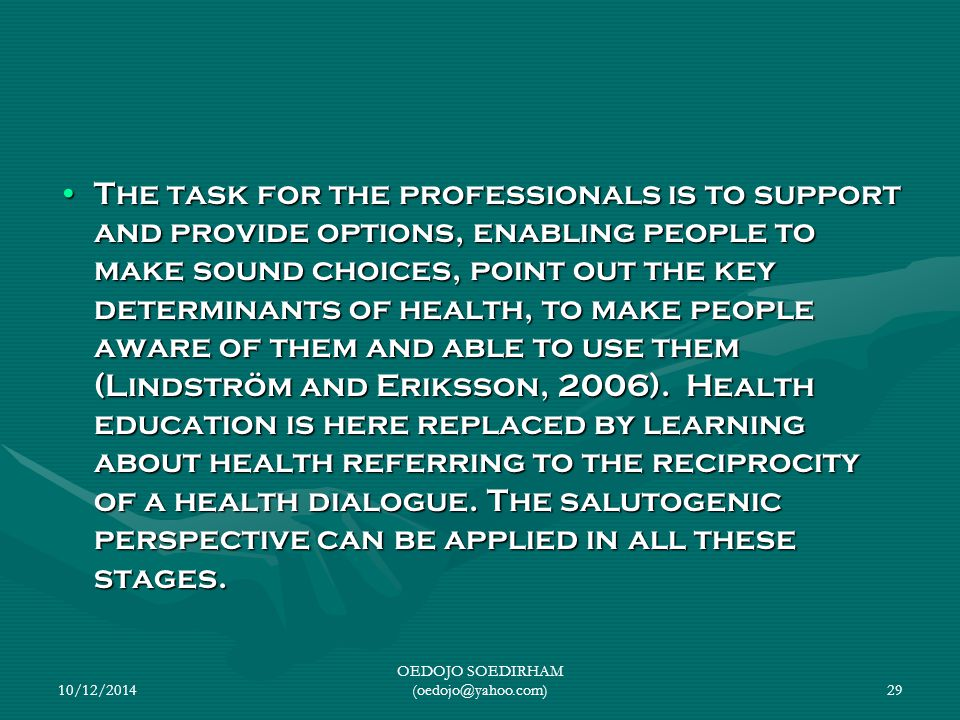 The task for the professionals is to support and provide options, enabling people to make sound choices, point out the key determinants of health, to