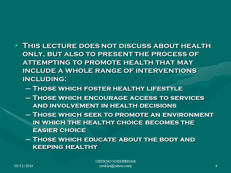 10/12/2014 OEDOJO SOEDIRHAM (oedojo@yahoo.com)4 This lecture does not discuss about health only, but also to present the process of attempting to prom