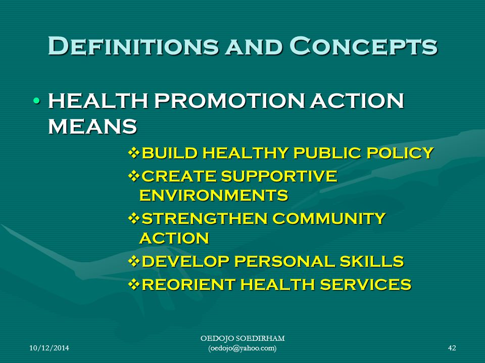 10/12/2014 OEDOJO SOEDIRHAM (oedojo@yahoo.com)42 Definitions and Concepts HEALTH PROMOTION ACTION MEANSHEALTH PROMOTION ACTION MEANS  BUILD HEALTHY P