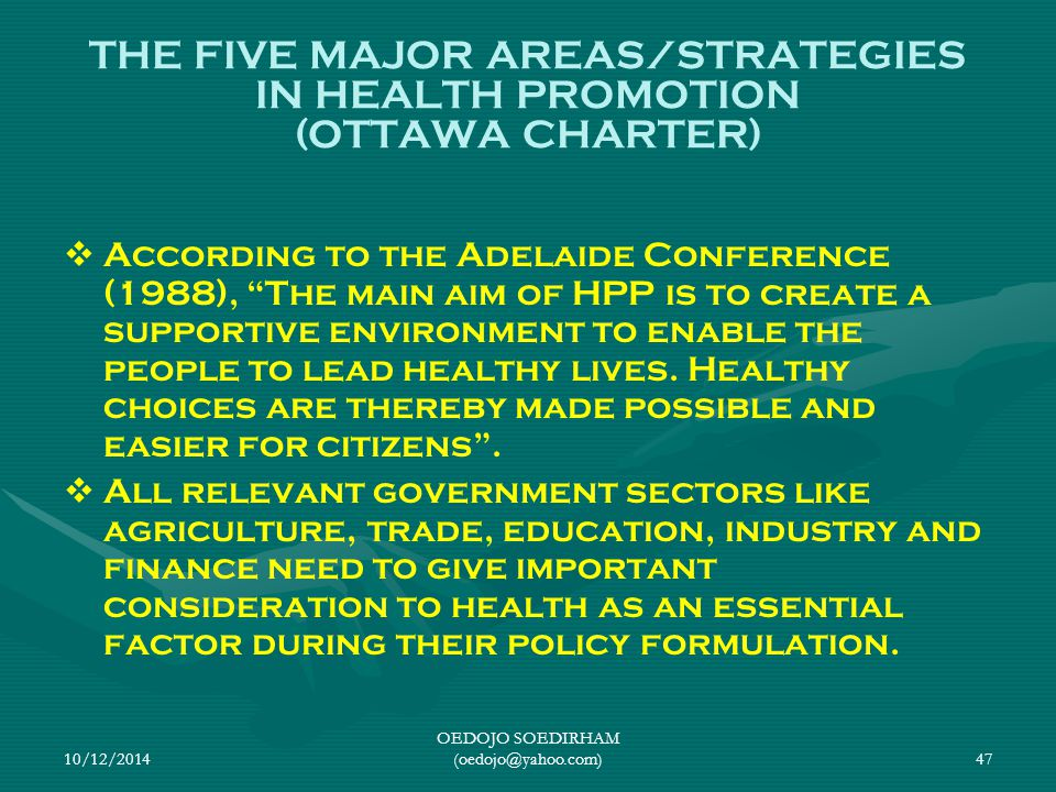 10/12/2014 OEDOJO SOEDIRHAM (oedojo@yahoo.com)47 THE FIVE MAJOR AREAS/STRATEGIES IN HEALTH PROMOTION (OTTAWA CHARTER)   According to the Adelaide Co