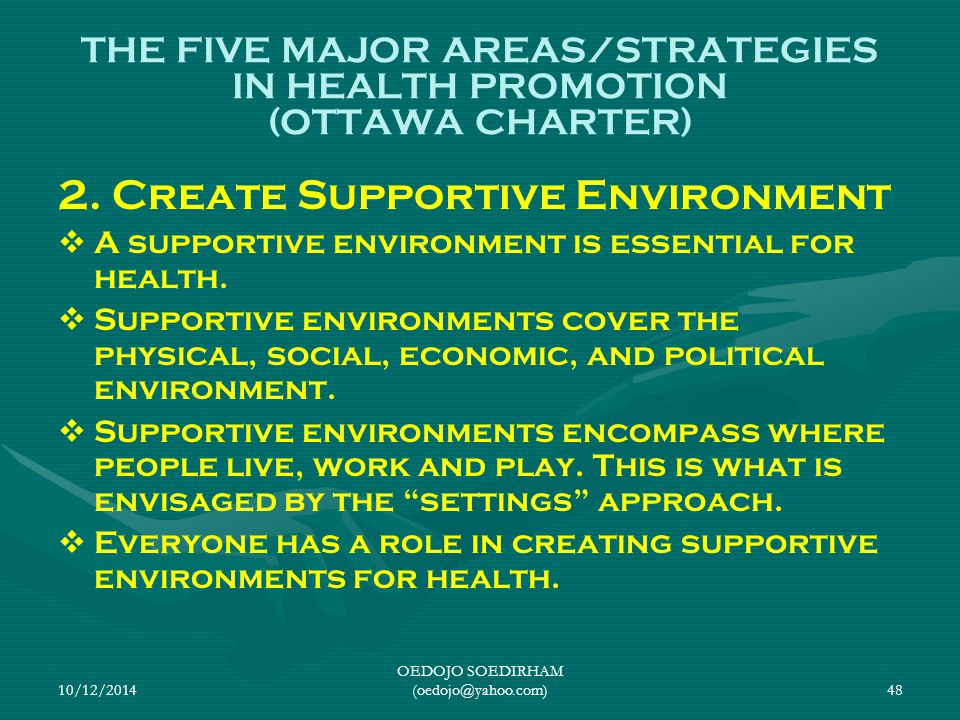 10/12/2014 OEDOJO SOEDIRHAM (oedojo@yahoo.com)48 THE FIVE MAJOR AREAS/STRATEGIES IN HEALTH PROMOTION (OTTAWA CHARTER) 2. Create Supportive Environment