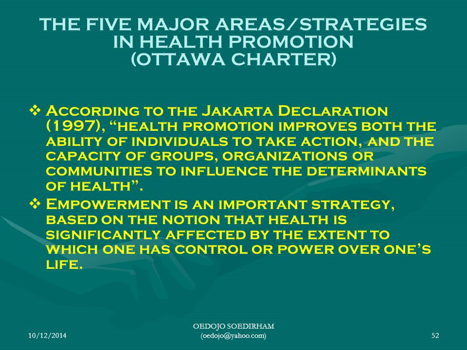 10/12/2014 OEDOJO SOEDIRHAM (oedojo@yahoo.com)52 THE FIVE MAJOR AREAS/STRATEGIES IN HEALTH PROMOTION (OTTAWA CHARTER)   According to the Jakarta Dec