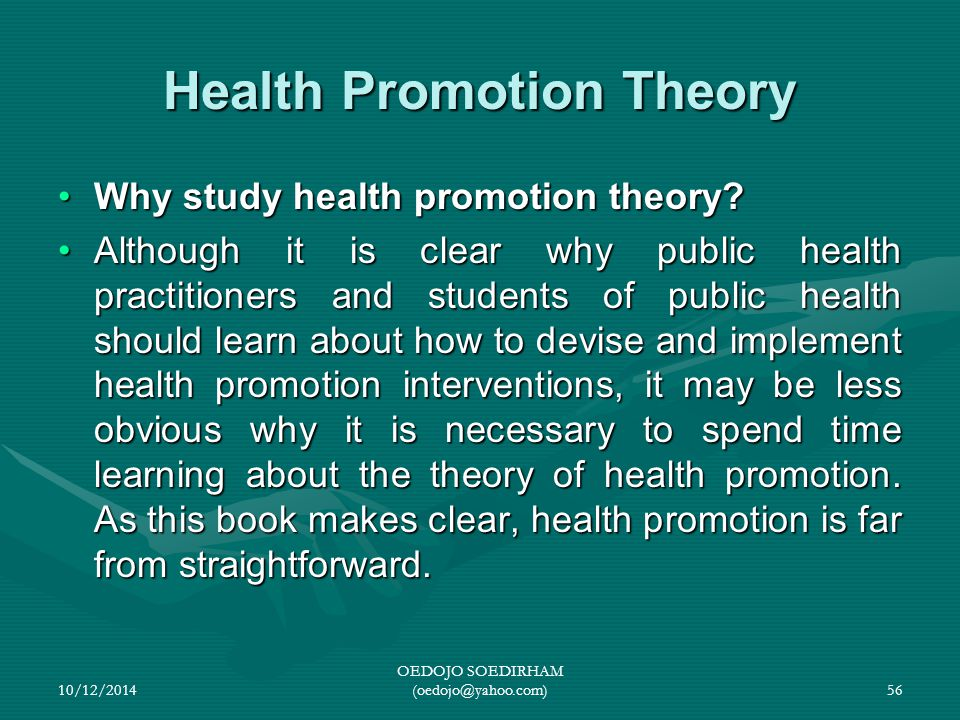 Health Promotion Theory Why study health promotion theory?Why study health promotion theory? Although it is clear why public health practitioners and