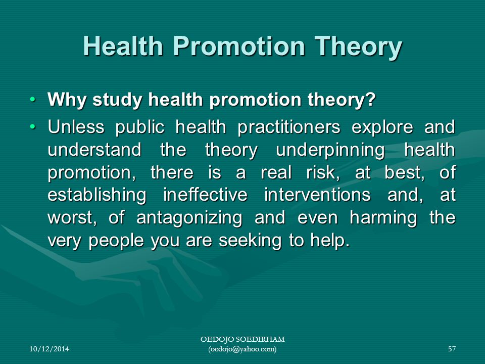 Health Promotion Theory Why study health promotion theory?Why study health promotion theory? Unless public health practitioners explore and understand