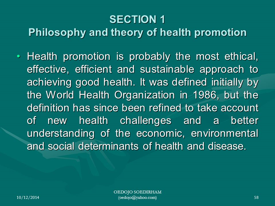 SECTION 1 Philosophy and theory of health promotion Health promotion is probably the most ethical, effective, efficient and sustainable approach to ac