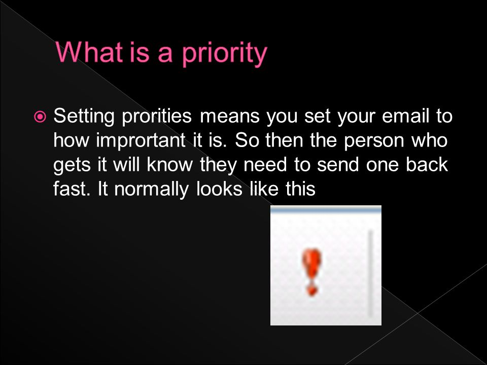  Setting prorities means you set your email to how imprortant it is.