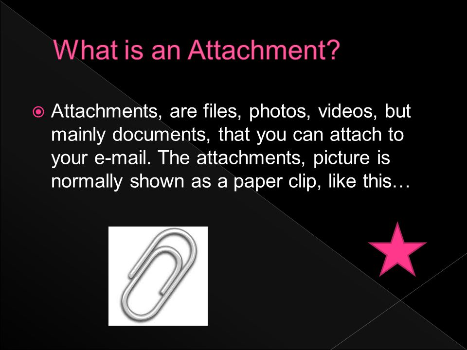  Attachments, are files, photos, videos, but mainly documents, that you can attach to your e-mail.