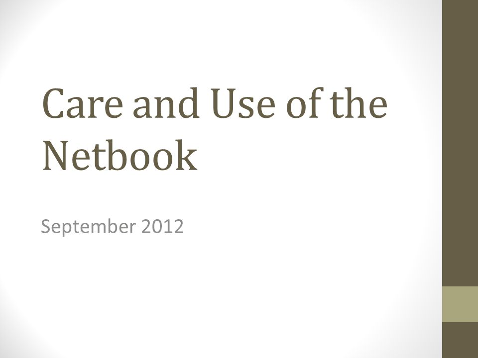 Care and Use of the Netbook September 2012
