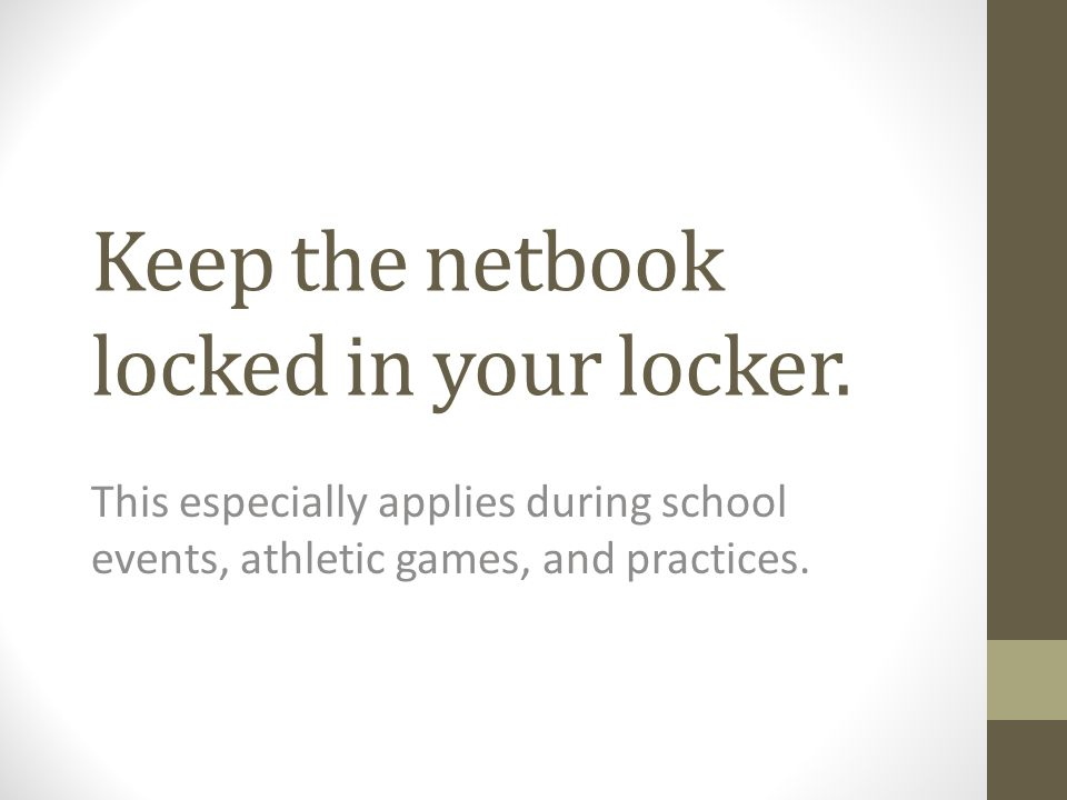 Keep the netbook locked in your locker.