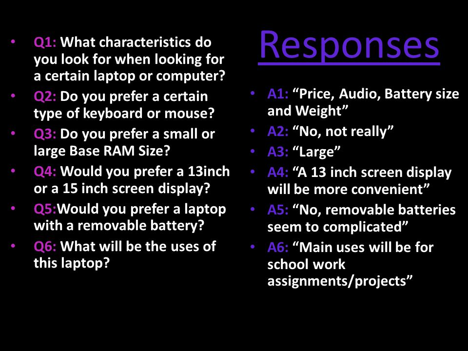 Responses Q1: What characteristics do you look for when looking for a certain laptop or computer.