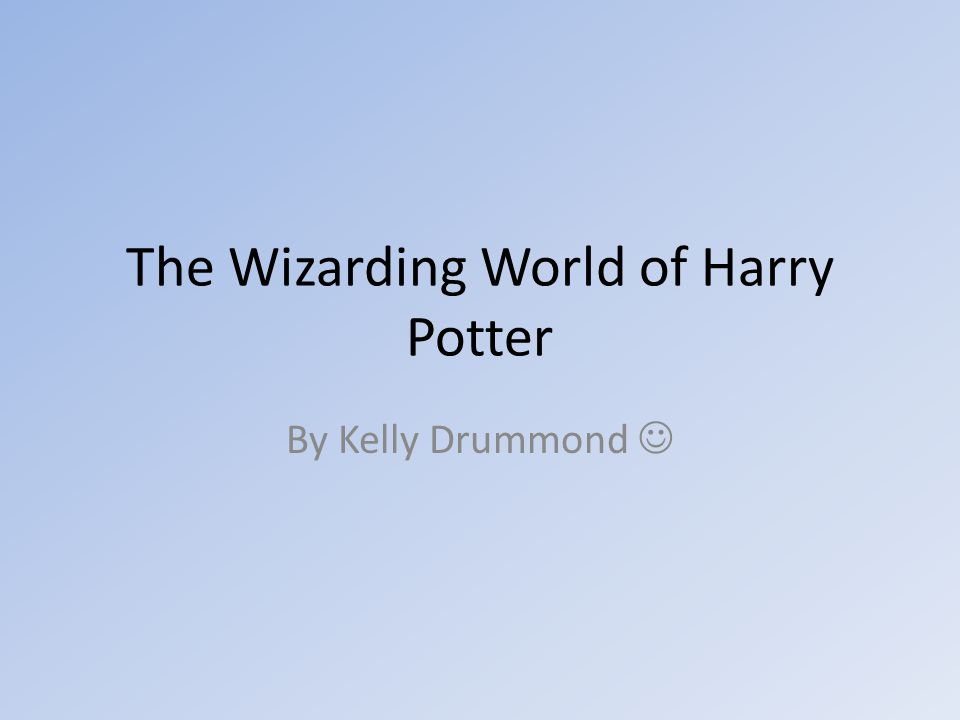 The Wizarding World of Harry Potter By Kelly Drummond