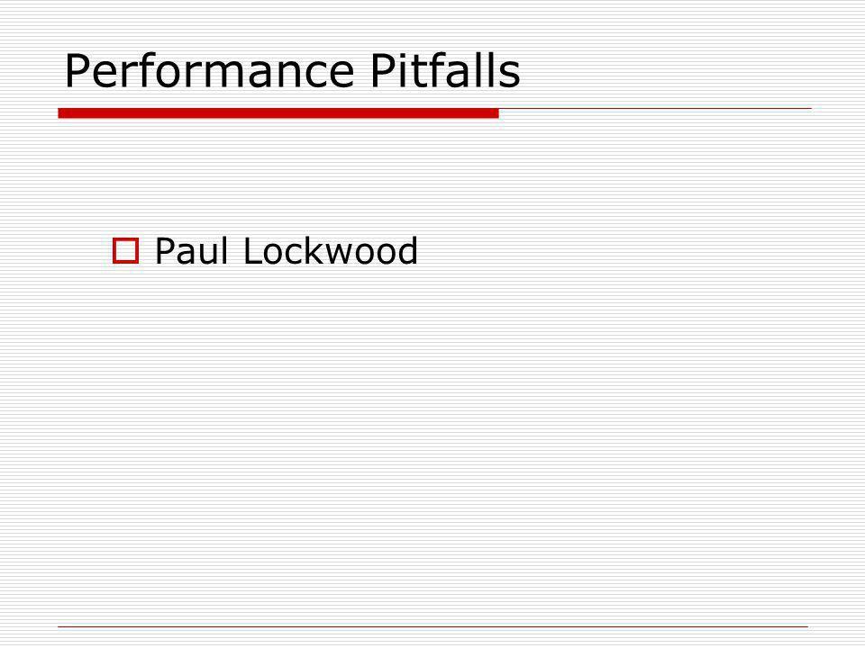 Performance Pitfalls  Paul Lockwood
