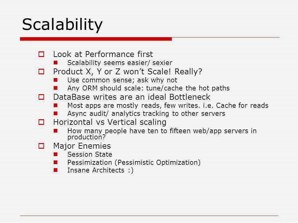 Scalability  Look at Performance first Scalability seems easier/ sexier  Product X, Y or Z won't Scale.