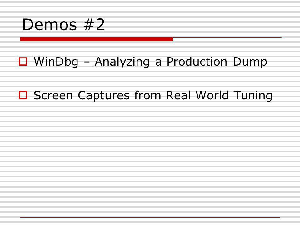 Demos #2  WinDbg – Analyzing a Production Dump  Screen Captures from Real World Tuning