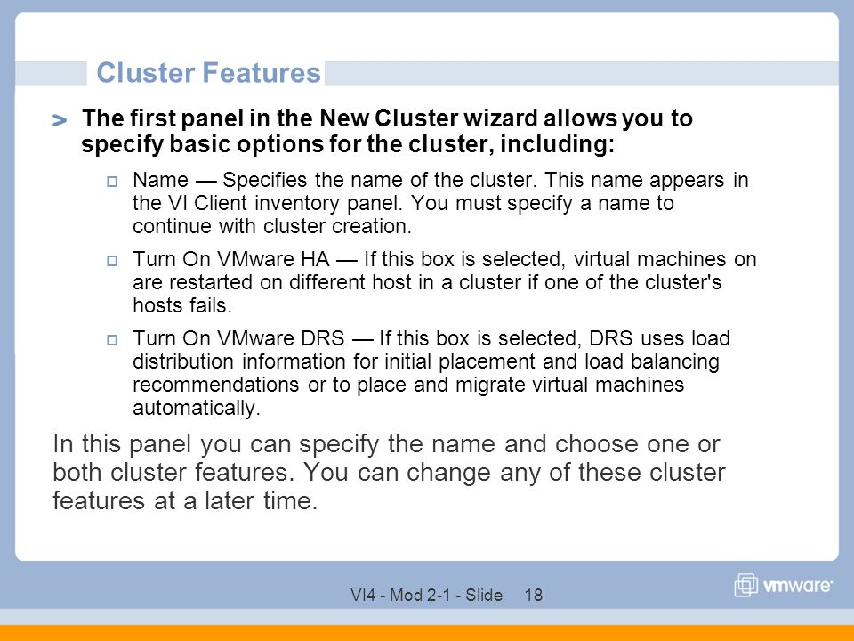 VI4 - Mod 2-1 - Slide 18 Cluster Features The first panel in the New Cluster wizard allows you to specify basic options for the cluster, including: 