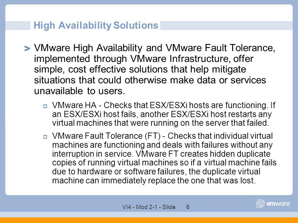 VI4 - Mod 2-1 - Slide 37 Setting Up Networking Redundancy Networking redundancy between cluster nodes is important for VMware HA reliability.