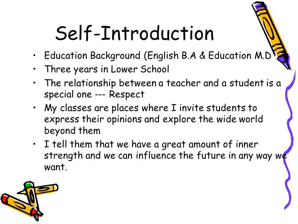 Self-Introduction Education Background (English B.A & Education M.D Three years in Lower School The relationship between a teacher and a student is a