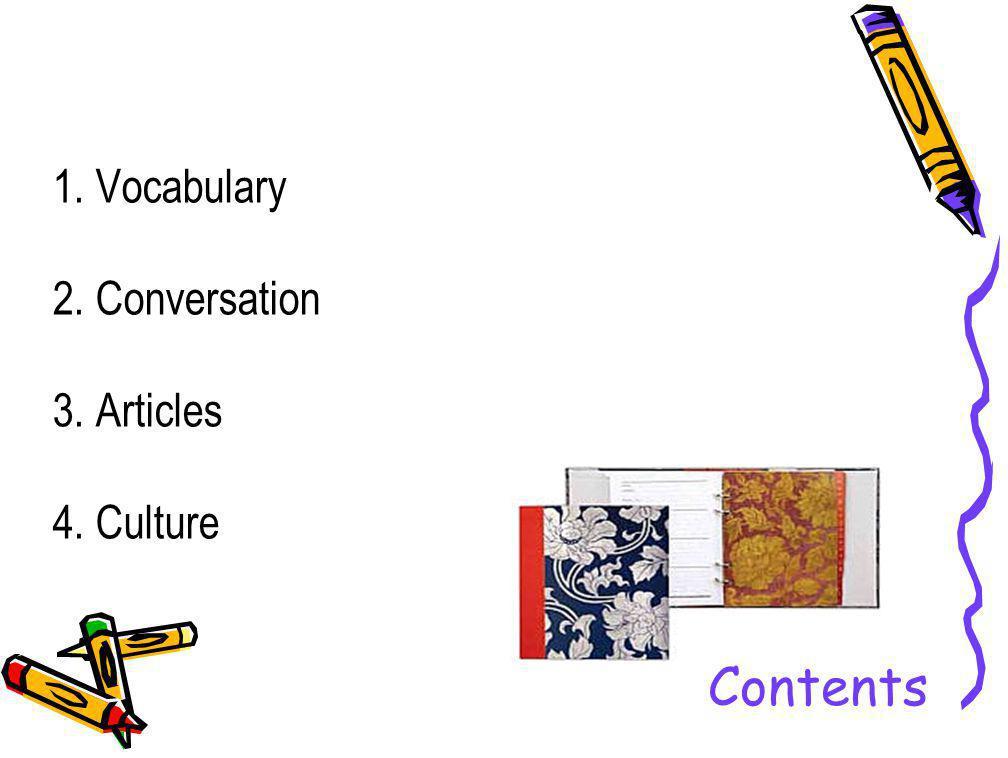 1. Vocabulary 2. Conversation 3. Articles 4. Culture Contents