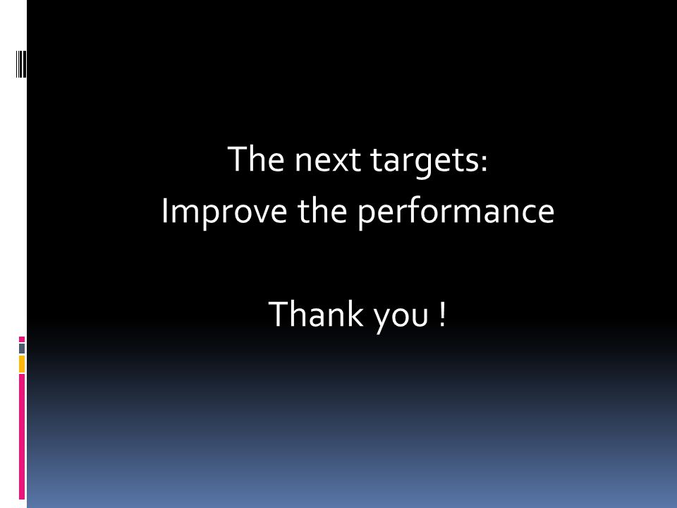 The next targets: Improve the performance Thank you !