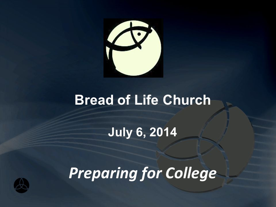 Preparing for College Bread of Life Church July 6, 2014