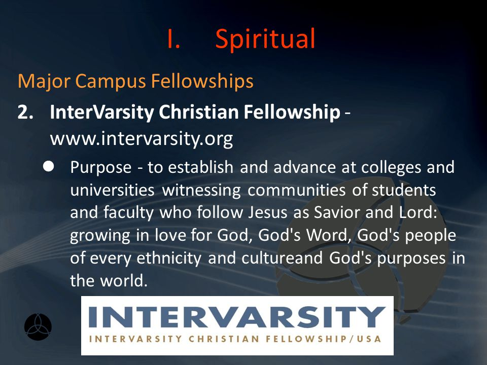 I.Spiritual Major Campus Fellowships 1.Campus Crusade for Christ (CCC) - Our purpose is to help launch and build movements of spiritual multiplication on college campuses so that everyone will know someone who truly follows Jesus Christ.