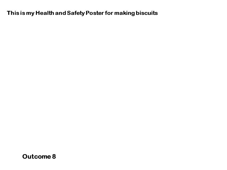 This is my Health and Safety Poster for making biscuits Outcome 8