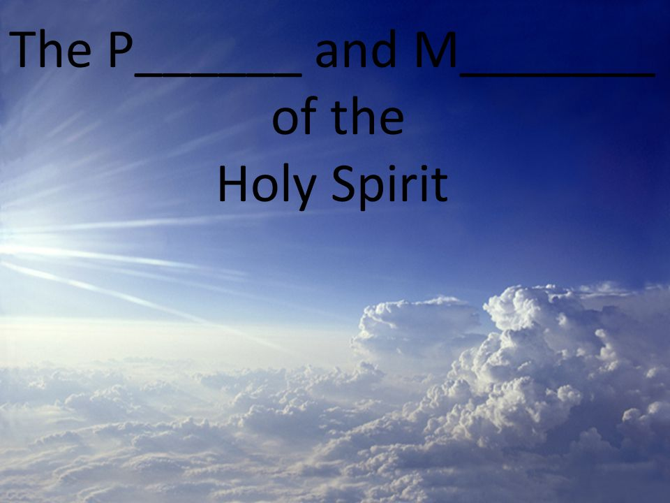 The Person and M________ of the Holy Spirit