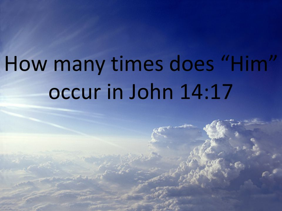 How many times does Him occur in John 14:17