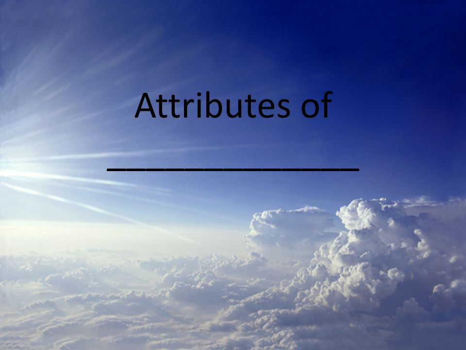 Attributes of _____________