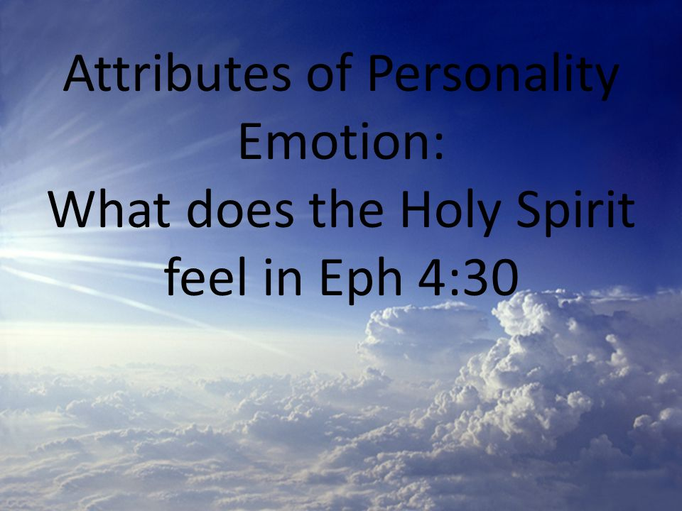 Attributes of Personality Emotion: What does the Holy Spirit feel in Eph 4:30
