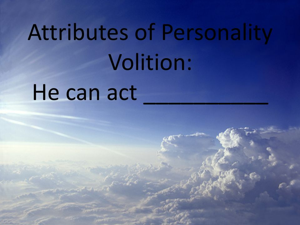 Attributes of Personality Volition: He can act __________