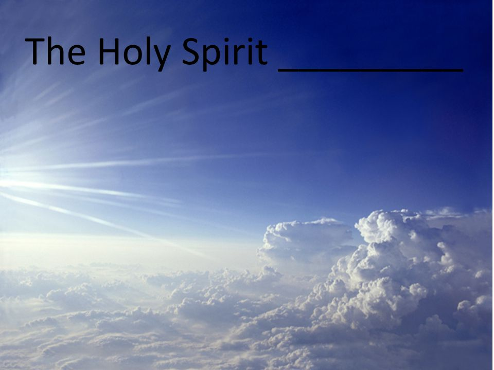 The Holy Spirit _________