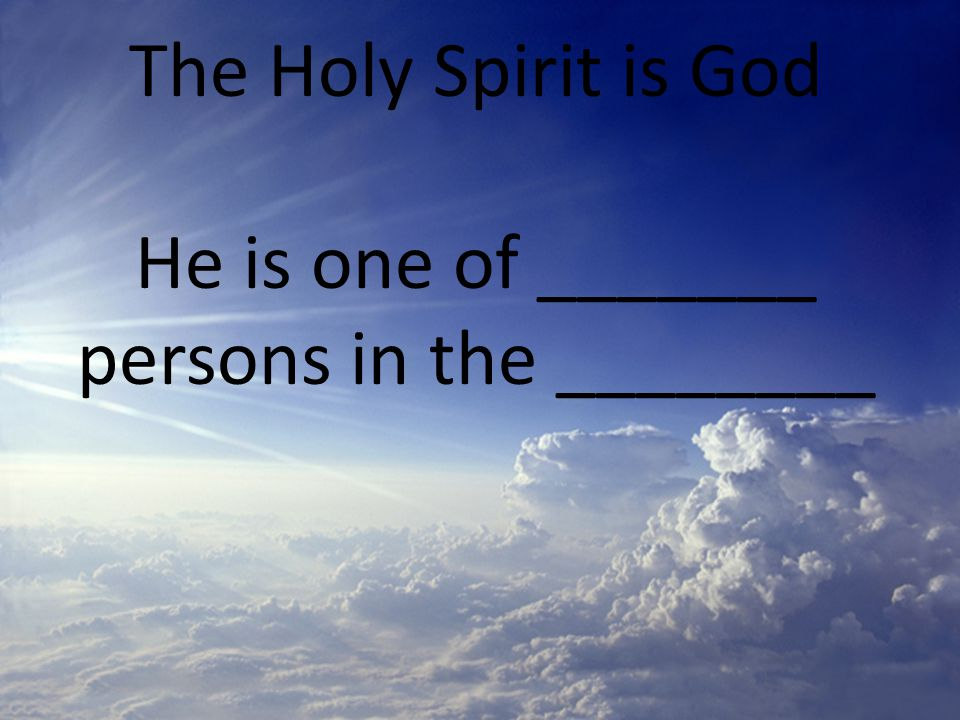 The Holy Spirit is God He is one of three persons in the ________