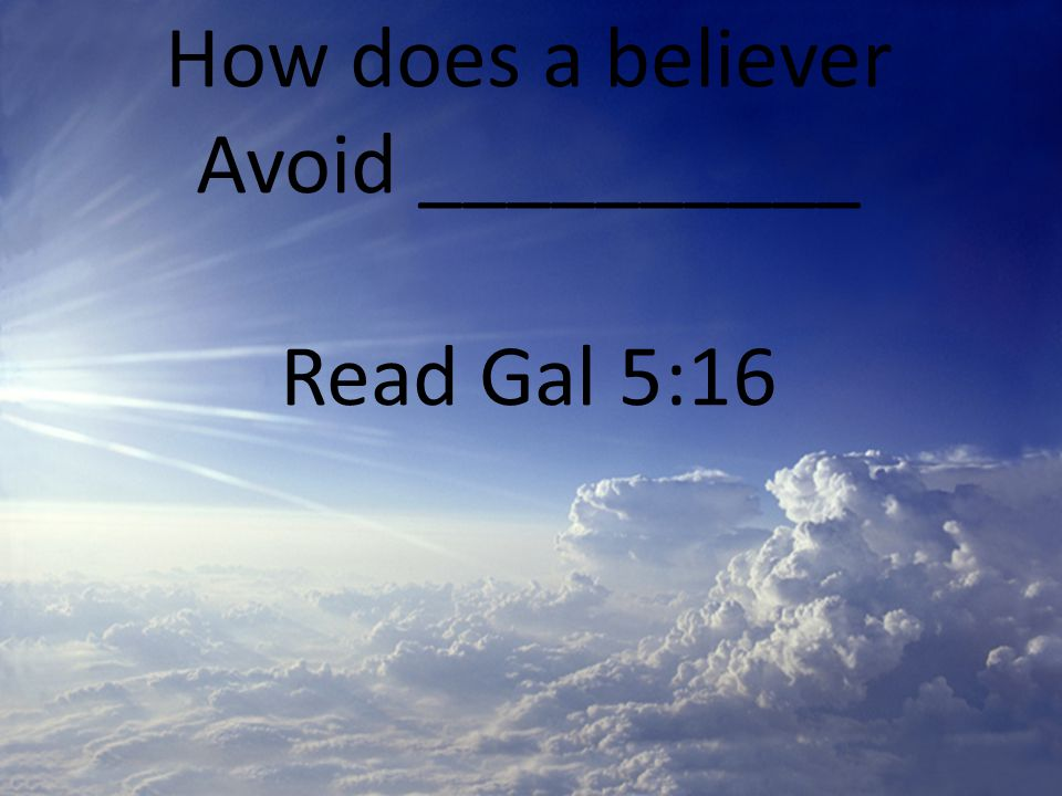 How does a believer Avoid __________ Read Gal 5:16