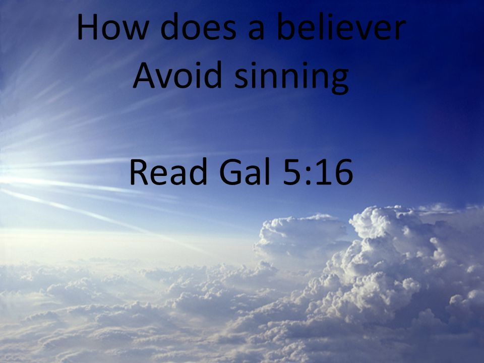 How does a believer Avoid sinning Read Gal 5:16